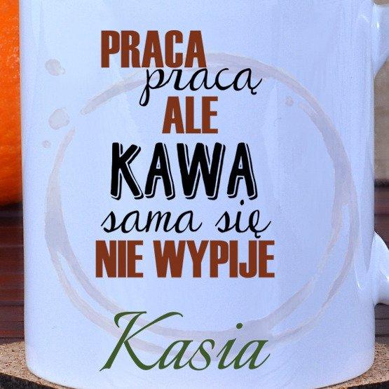 """Kubek """"...kawa sama sie nie wypije"""""""